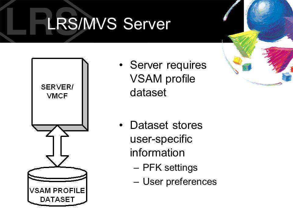 LRS/MVS Server Server requires VSAM profile dataset Dataset stores user-specific information –PFK settings –User preferences