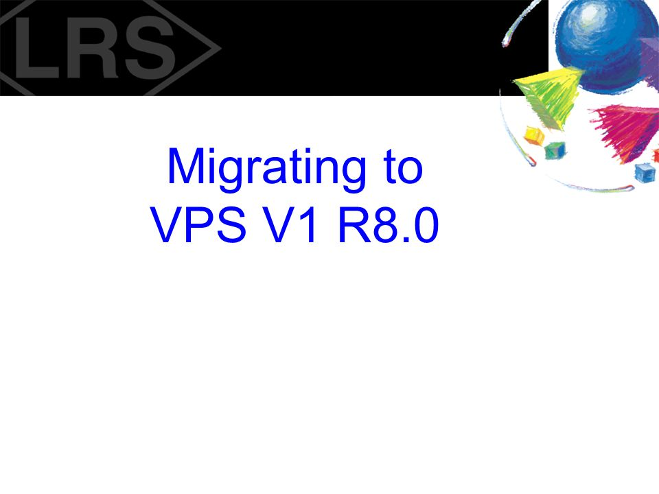 Customized Exits Customized JES-related exits will have to be re-written for VPS V1 R8.0