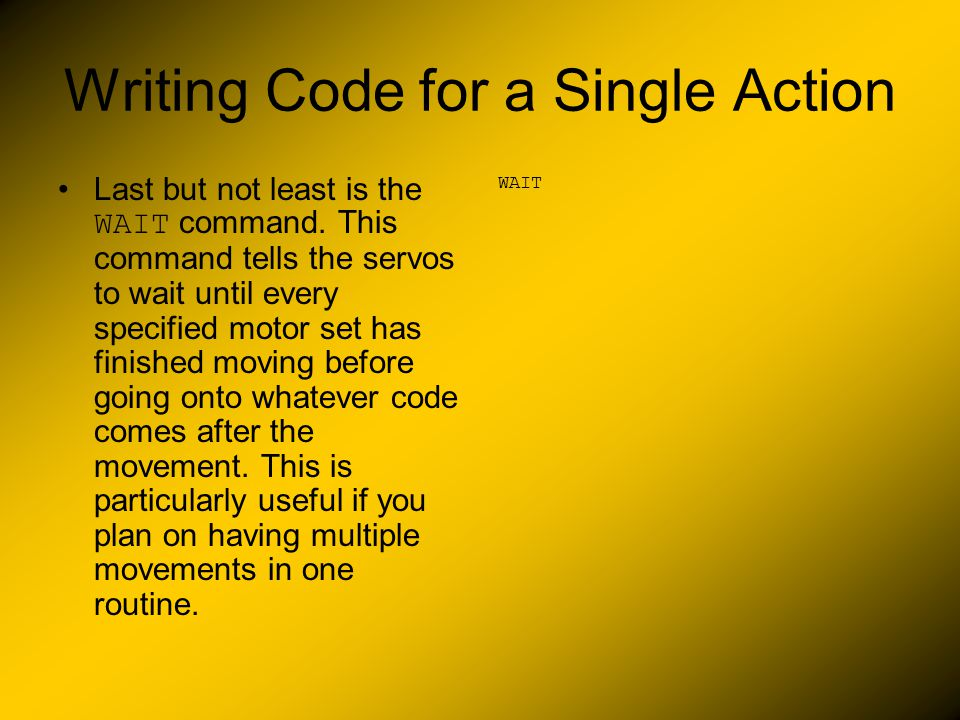 Writing Code for a Single Action Last but not least is the WAIT command.