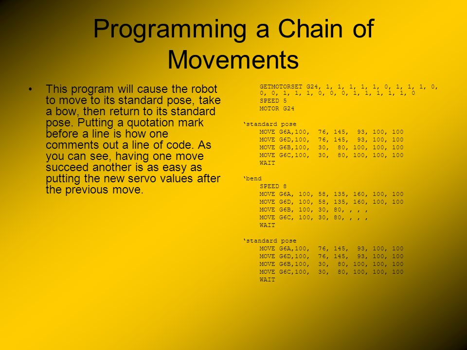 Programming a Chain of Movements This program will cause the robot to move to its standard pose, take a bow, then return to its standard pose.