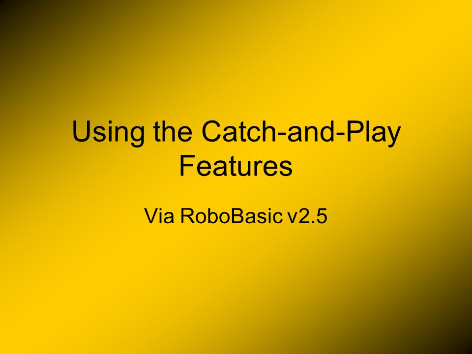 Using the Catch-and-Play Features Via RoboBasic v2.5