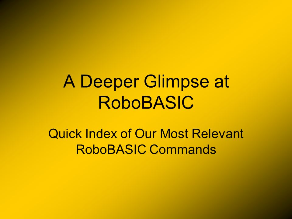 A Deeper Glimpse at RoboBASIC Quick Index of Our Most Relevant RoboBASIC Commands