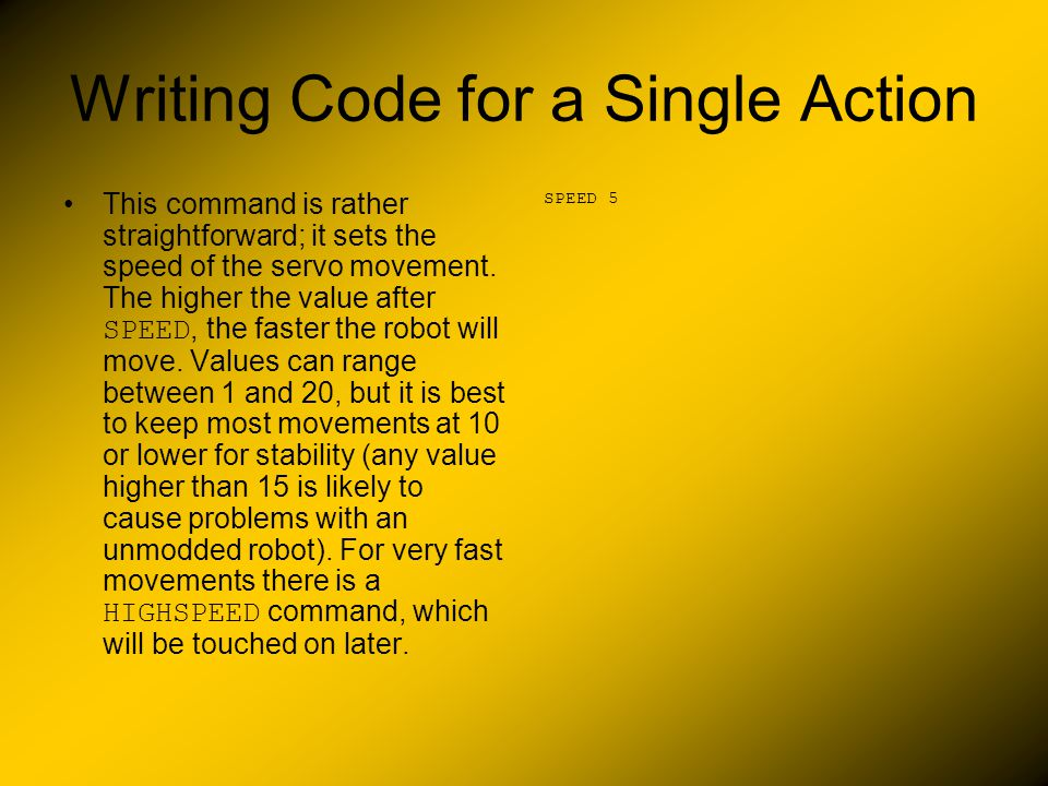 Writing Code for a Single Action This command is rather straightforward; it sets the speed of the servo movement.