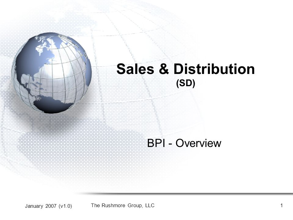January 2007 (v1.0) The Rushmore Group, LLC1 Sales & Distribution (SD) BPI - Overview