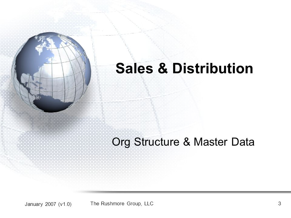 January 2007 (v1.0) The Rushmore Group, LLC3 Sales & Distribution Org Structure & Master Data
