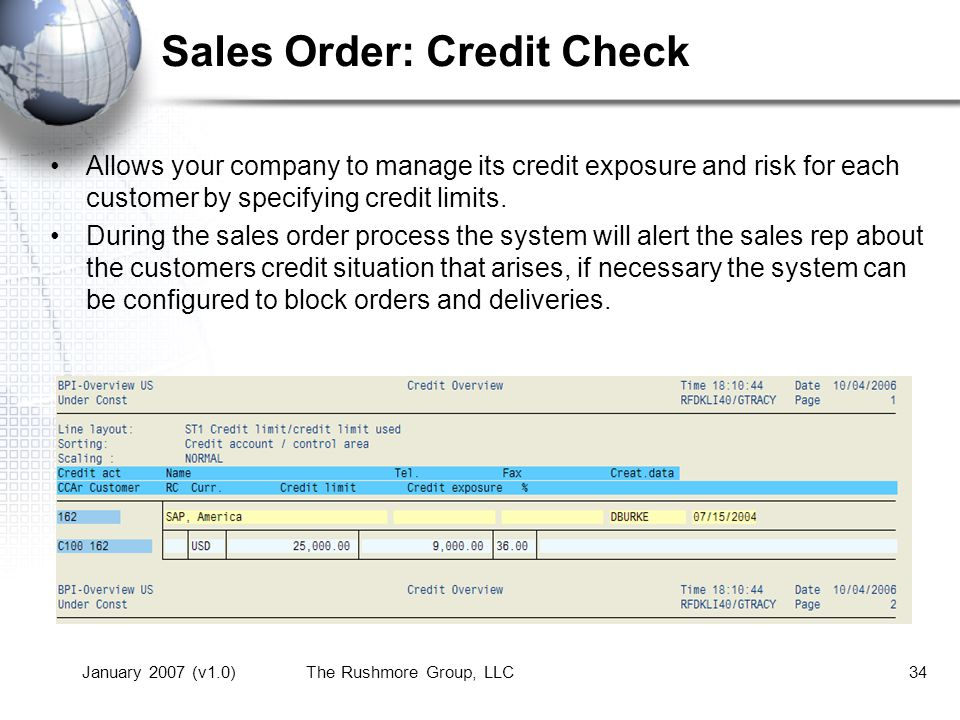 January 2007 (v1.0)The Rushmore Group, LLC34 Sales Order: Credit Check Allows your company to manage its credit exposure and risk for each customer by specifying credit limits.