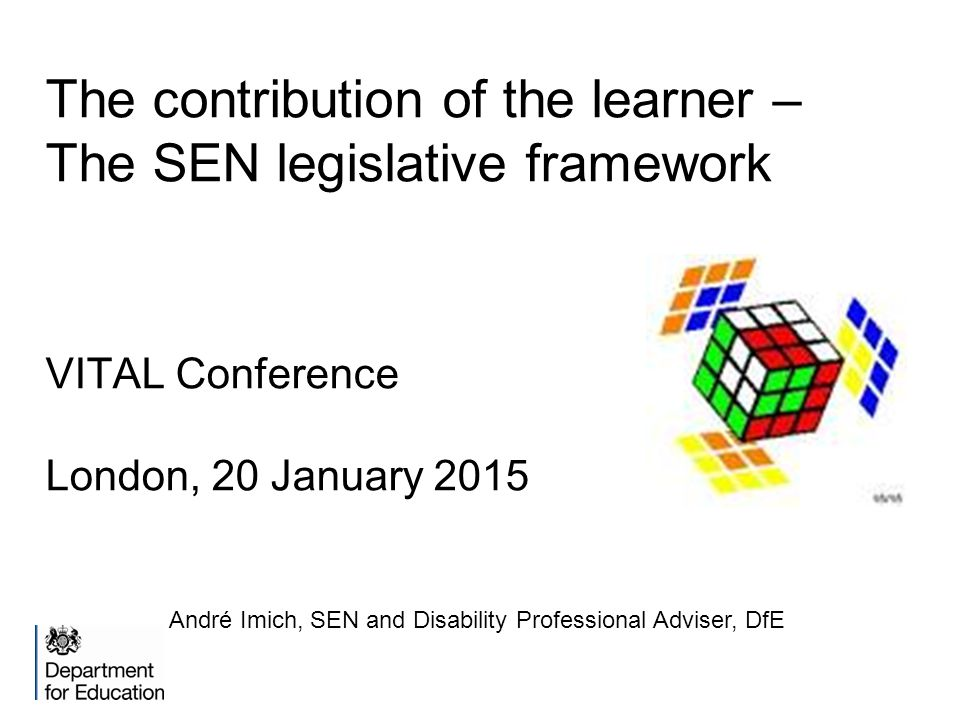 The contribution of the learner – The SEN legislative framework VITAL Conference London, 20 January 2015 André Imich, SEN and Disability Professional