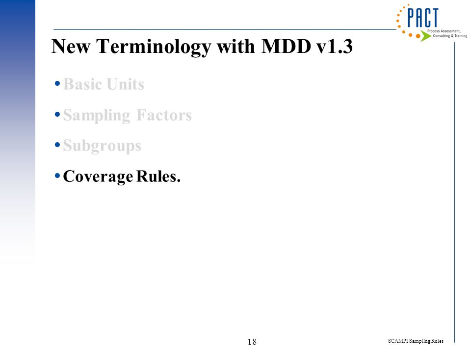 SCAMPI Sampling Rules 18 New Terminology with MDD v1.3  Basic Units  Sampling Factors  Subgroups  Coverage Rules.