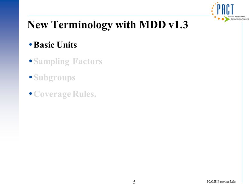 SCAMPI Sampling Rules 5 New Terminology with MDD v1.3  Basic Units  Sampling Factors  Subgroups  Coverage Rules.