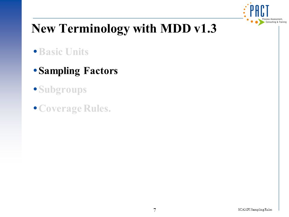 SCAMPI Sampling Rules 7 New Terminology with MDD v1.3  Basic Units  Sampling Factors  Subgroups  Coverage Rules.