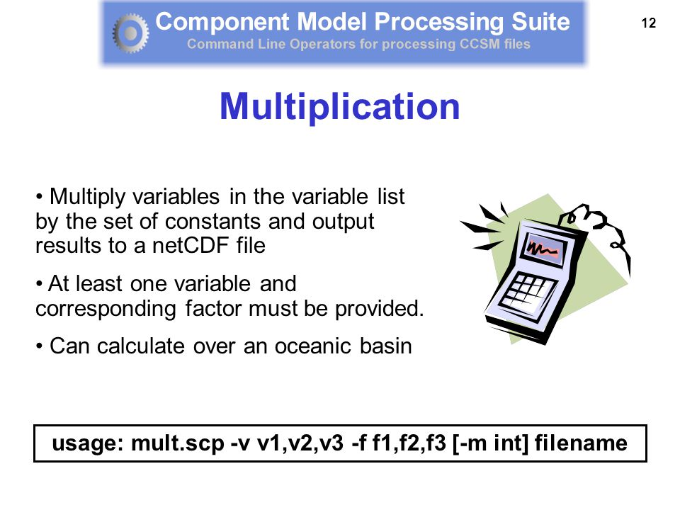 12 Multiply variables in the variable list by the set of constants and output results to a netCDF file At least one variable and corresponding factor