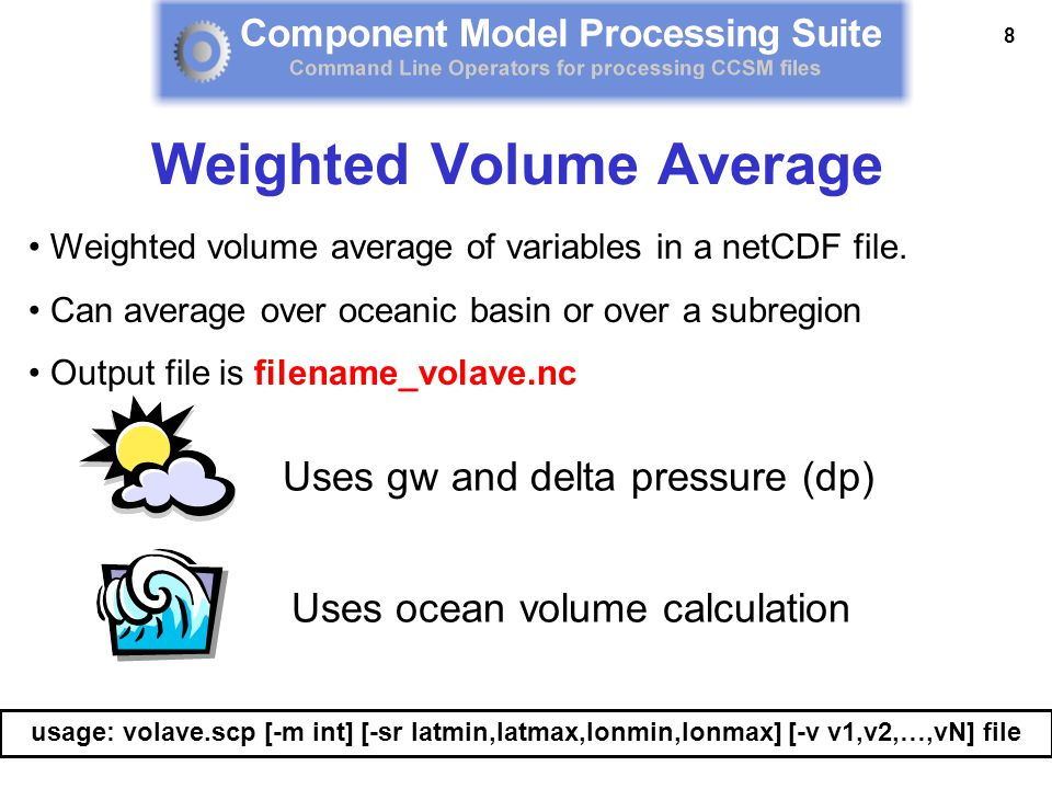 8 Weighted volume average of variables in a netCDF file. Can average over oceanic basin or over a subregion Output file is filename_volave.nc usage: v