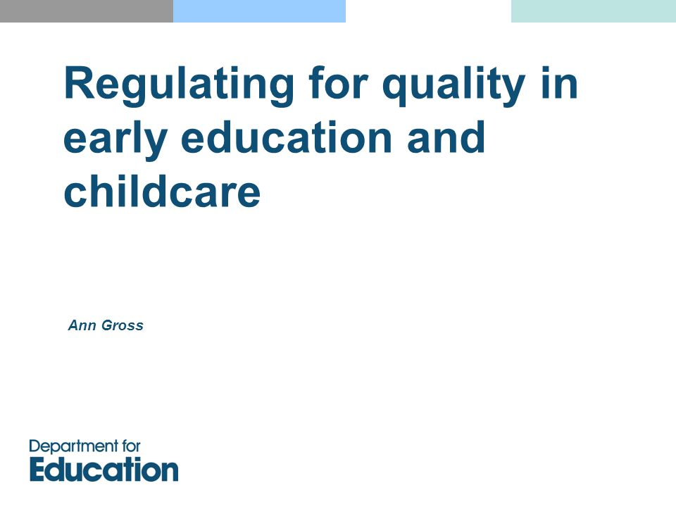 Regulating for quality in early education and childcare Ann Gross