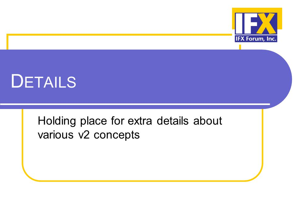 D ETAILS Holding place for extra details about various v2 concepts