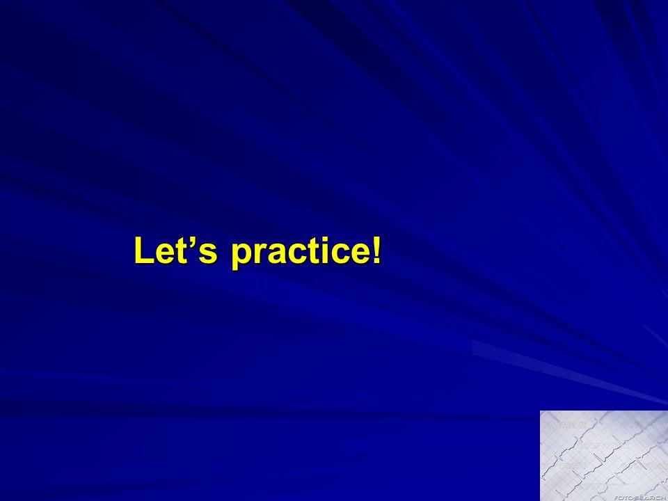 Let's practice! Let's practice!