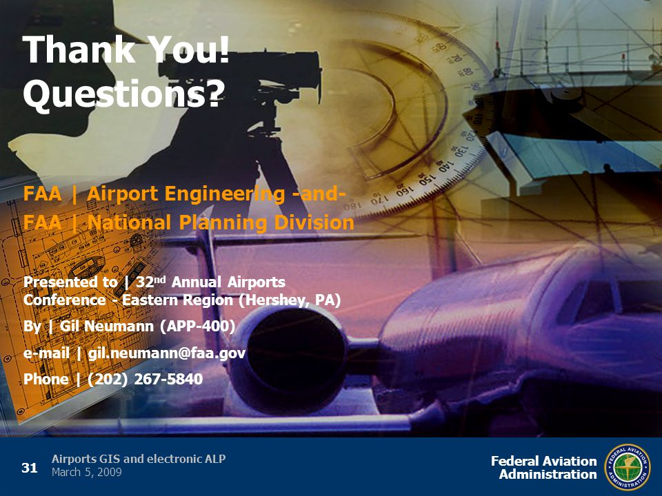 31 Federal Aviation Administration Airports GIS and electronic ALP March 5, 2009 FAA | Airport Engineering -and- FAA | National Planning Division Thank You.