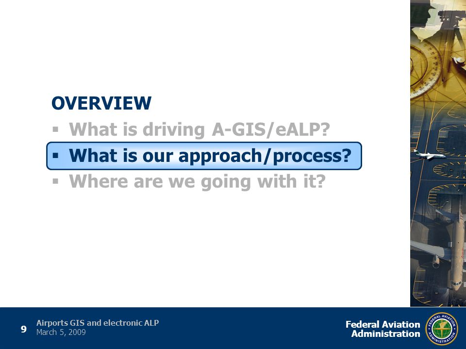 9 Federal Aviation Administration Airports GIS and electronic ALP March 5, 2009 OVERVIEW  What is driving A-GIS/eALP.