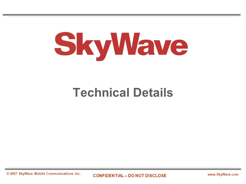 www.SkyWave.com – Page 12 CONFIDENTIAL – DO NOT DISCLOSE © 2007 SkyWave Mobile Communications Inc.
