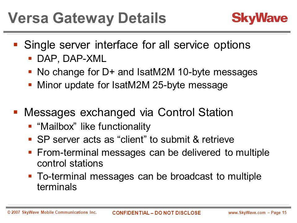www.SkyWave.com – Page 15 CONFIDENTIAL – DO NOT DISCLOSE © 2007 SkyWave Mobile Communications Inc. Versa Gateway Details  Single server interface for
