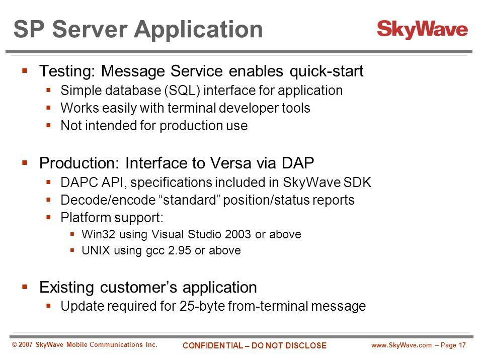 www.SkyWave.com – Page 17 CONFIDENTIAL – DO NOT DISCLOSE © 2007 SkyWave Mobile Communications Inc. SP Server Application  Testing: Message Service en