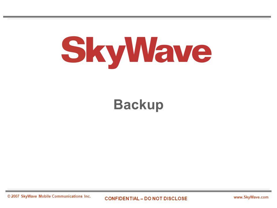 www.SkyWave.com CONFIDENTIAL – DO NOT DISCLOSE © 2007 SkyWave Mobile Communications Inc. Backup
