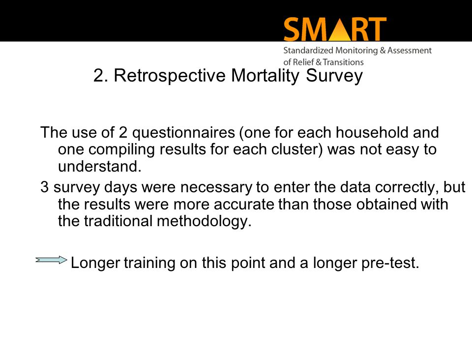 2. Retrospective Mortality Survey The use of 2 questionnaires (one for each household and one compiling results for each cluster) was not easy to unde