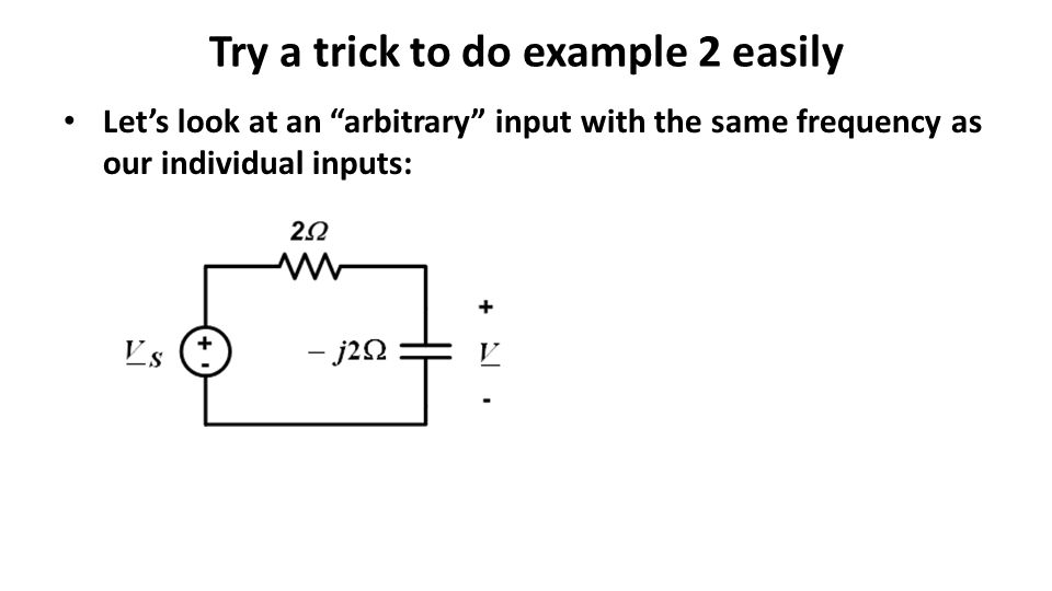 Try a trick to do example 2 easily Let's look at an arbitrary input with the same frequency as our individual inputs: