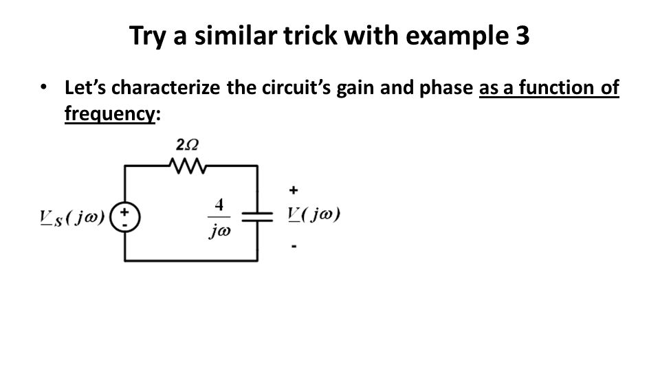 Try a similar trick with example 3 Let's characterize the circuit's gain and phase as a function of frequency: