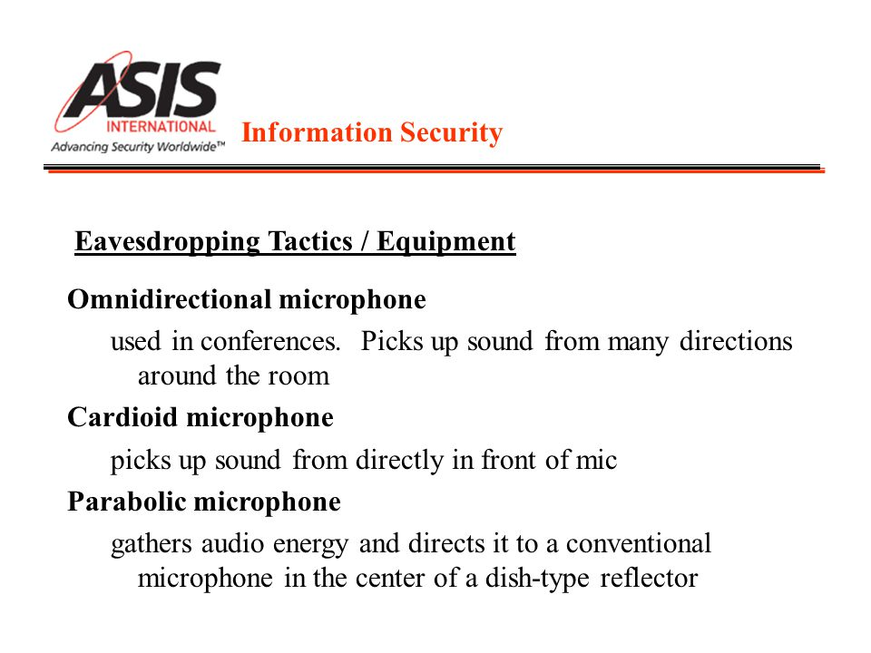 Information Security Eavesdropping Tactics / Equipment Omnidirectional microphone used in conferences. Picks up sound from many directions around the