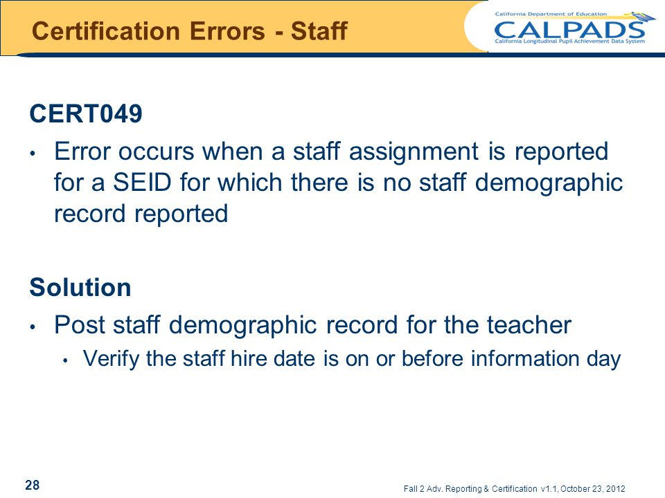 Fall 2 Adv. Reporting & Certification v1.1, October 23, 2012 Certification Errors - Staff CERT049 Error occurs when a staff assignment is reported for