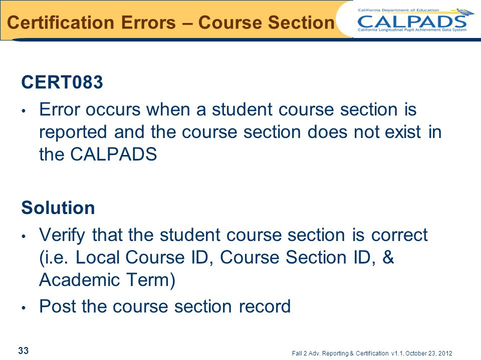 Fall 2 Adv. Reporting & Certification v1.1, October 23, 2012 Certification Errors – Course Section CERT083 Error occurs when a student course section