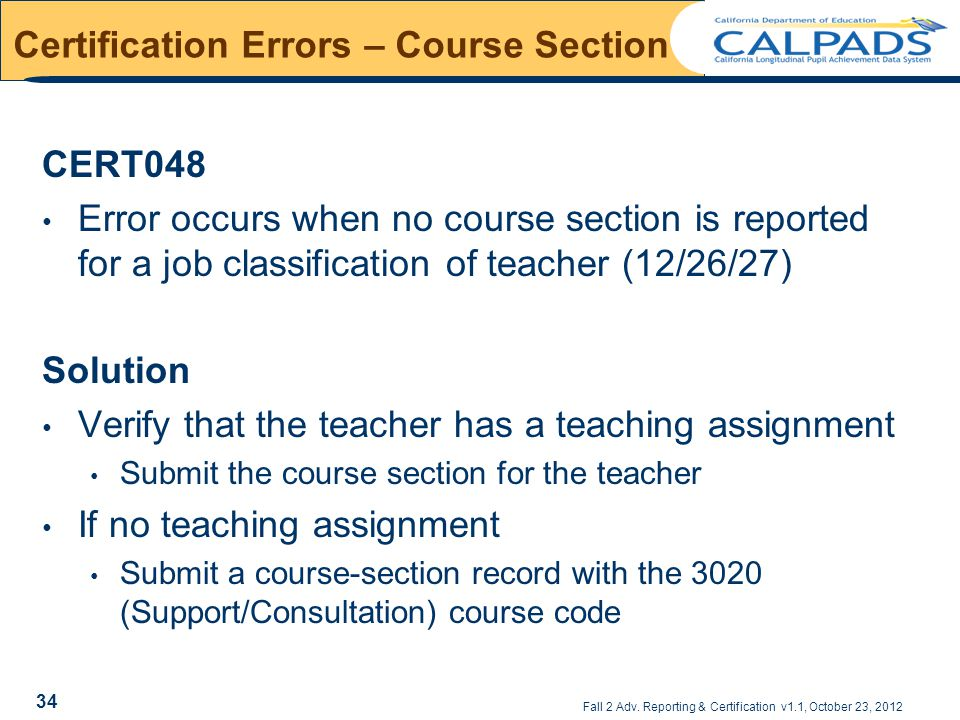 Fall 2 Adv. Reporting & Certification v1.1, October 23, 2012 Certification Errors – Course Section CERT048 Error occurs when no course section is repo