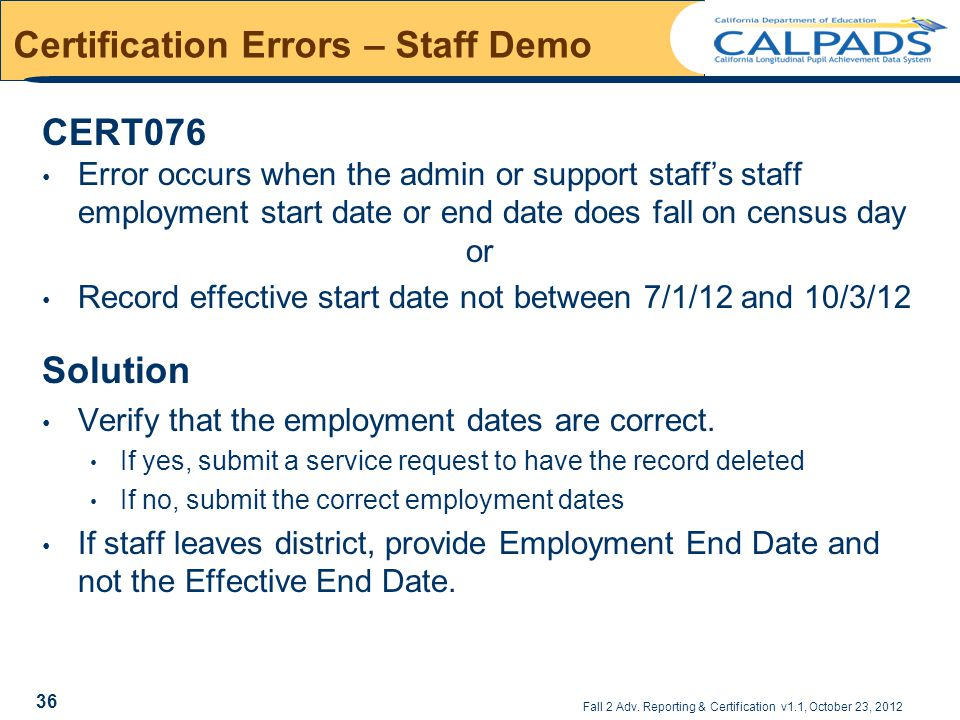 Fall 2 Adv. Reporting & Certification v1.1, October 23, 2012 Certification Errors – Staff Demo CERT076 Error occurs when the admin or support staff's