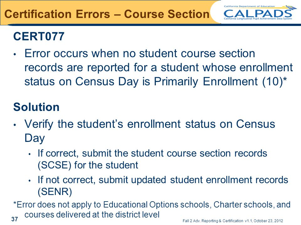 Fall 2 Adv. Reporting & Certification v1.1, October 23, 2012 Certification Errors – Course Section CERT077 Error occurs when no student course section