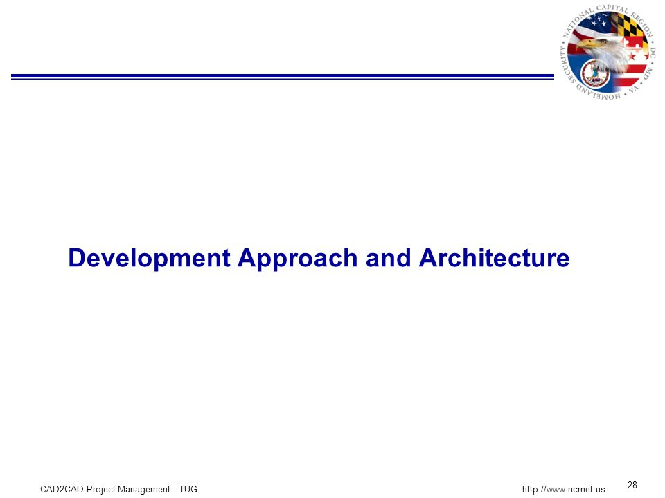 CAD2CAD Project Management - TUG 28 http://www.ncrnet.us Development Approach and Architecture