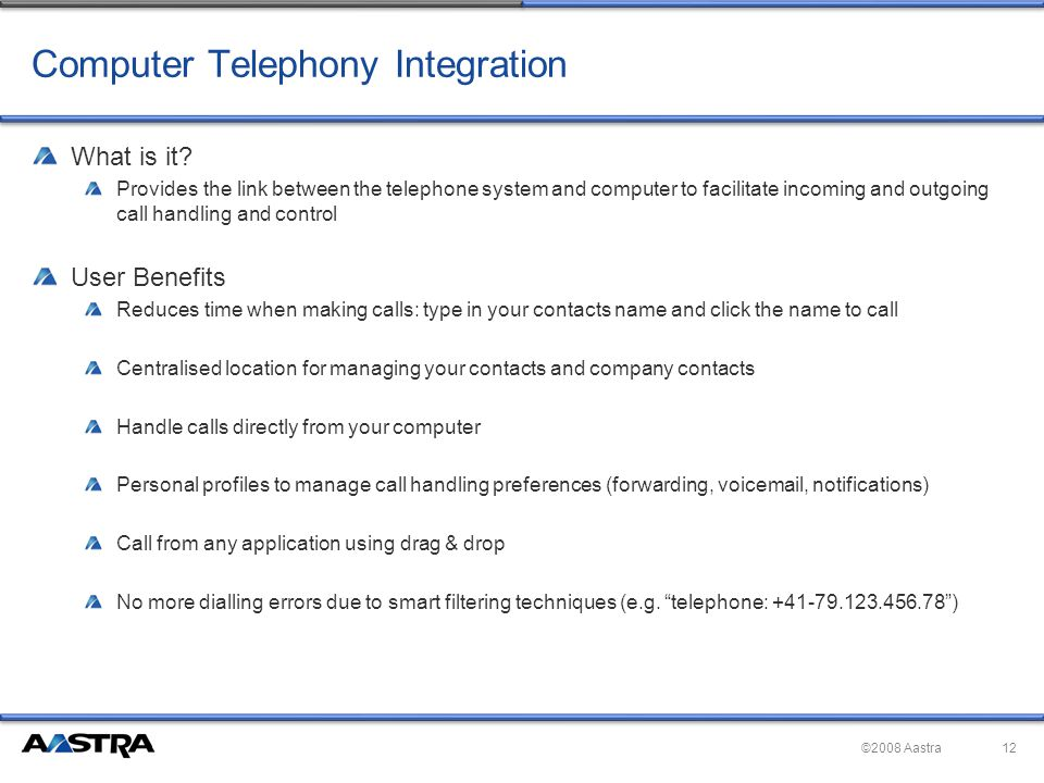 ©2008 Aastra Computer Telephony Integration What is it.