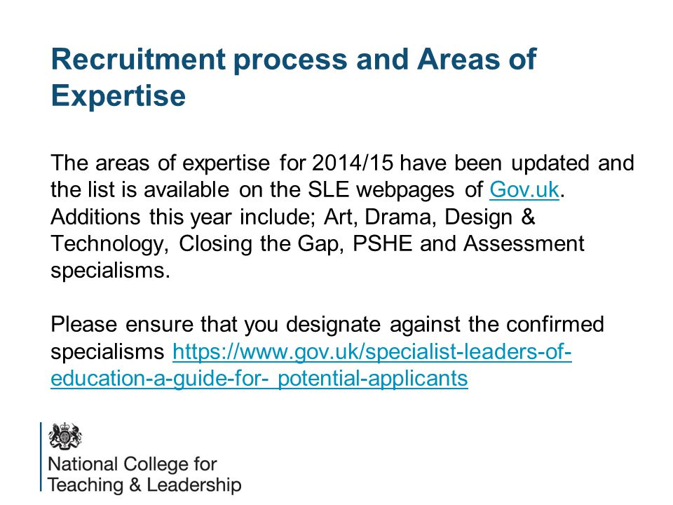 Recruitment process and Areas of Expertise The areas of expertise for 2014/15 have been updated and the list is available on the SLE webpages of Gov.uk.
