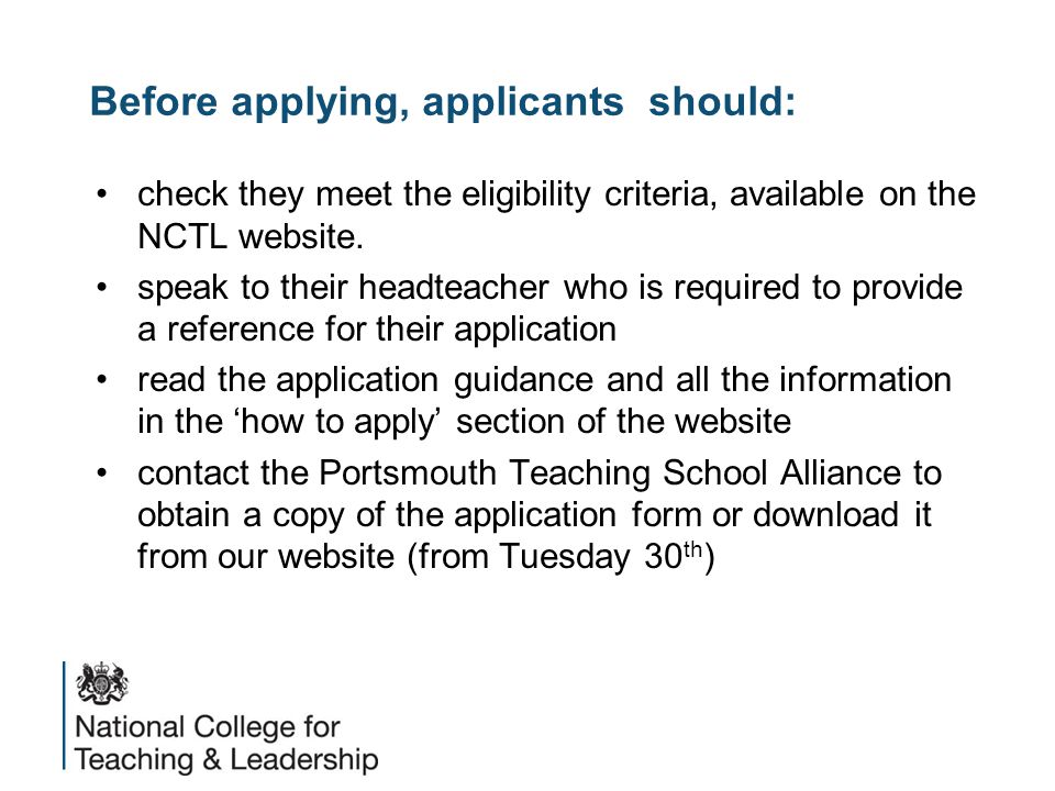 Before applying, applicants should: check they meet the eligibility criteria, available on the NCTL website.