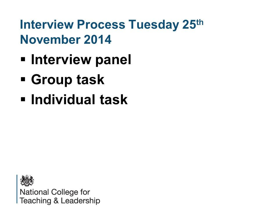 Interview Process Tuesday 25 th November 2014  Interview panel  Group task  Individual task