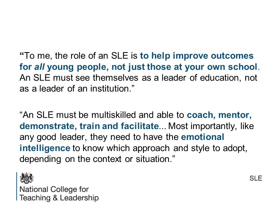 To me, the role of an SLE is to help improve outcomes for all young people, not just those at your own school.