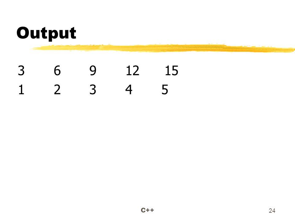 C++ 24 Output 3 6 9 12 15 1 2 3 4 5