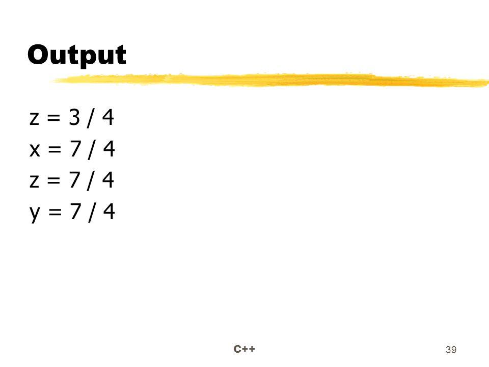 C++ 39 Output z = 3 / 4 x = 7 / 4 z = 7 / 4 y = 7 / 4