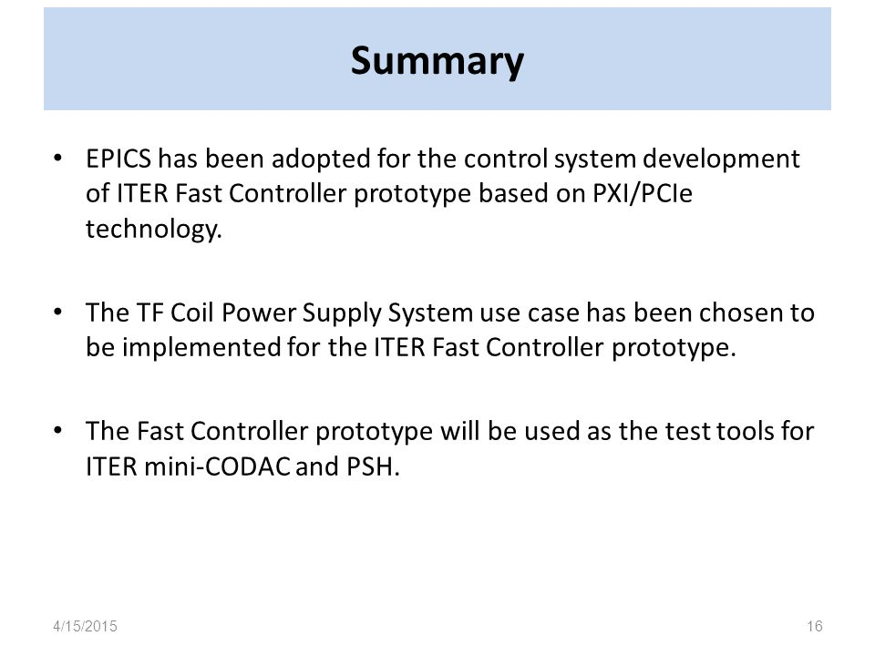 Summary EPICS has been adopted for the control system development of ITER Fast Controller prototype based on PXI/PCIe technology.