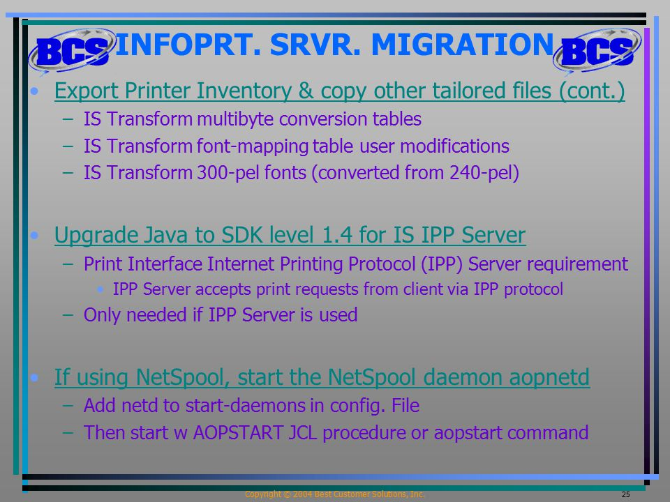 Copyright © 2004 Best Customer Solutions, Inc. 25 INFOPRT. SRVR. MIGRATION Export Printer Inventory & copy other tailored files (cont.) –IS Transform