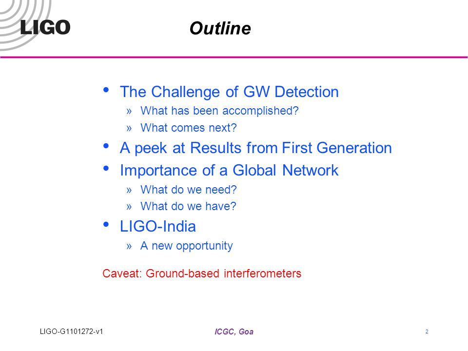 Outline The Challenge of GW Detection »What has been accomplished? »What comes next? A peek at Results from First Generation Importance of a Global Ne