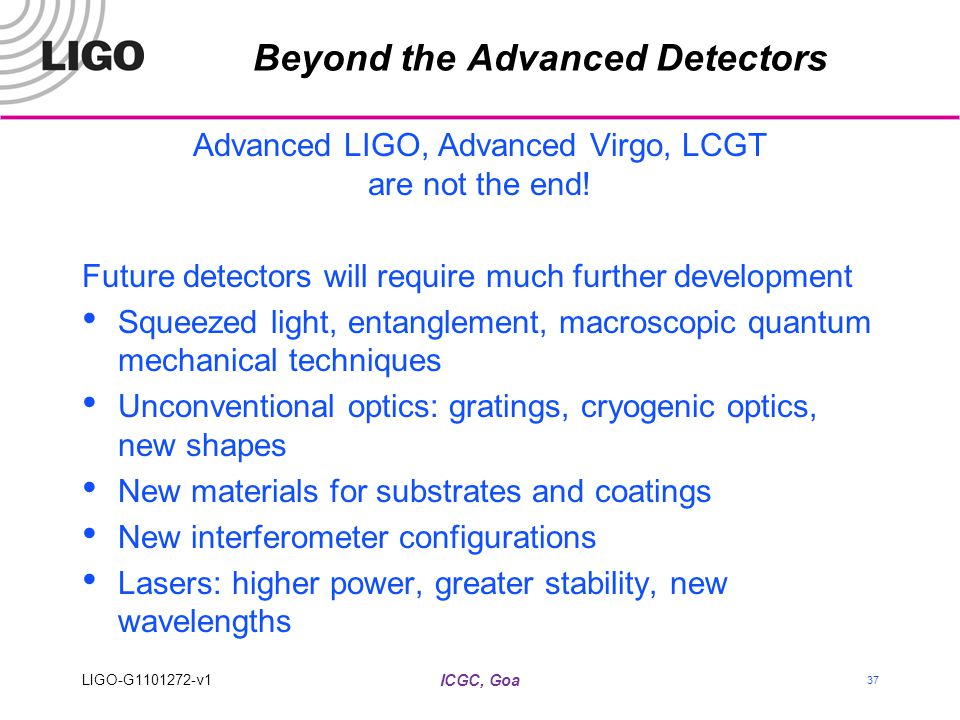 Beyond the Advanced Detectors Advanced LIGO, Advanced Virgo, LCGT are not the end.