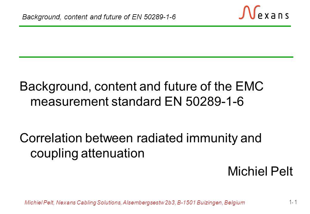 Michiel Pelt, Nexans Cabling Solutions, Alsembergsestw 2b3, B-1501 Buizingen, Belgium Background, content and future of EN 50289-1-6 1- 12 The summing function ( l f) cn ( l f) cf far near S ( l f) 20 dB/decade