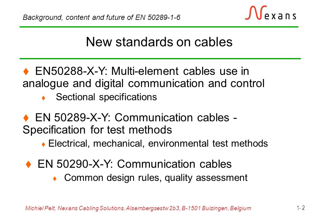 Michiel Pelt, Nexans Cabling Solutions, Alsembergsestw 2b3, B-1501 Buizingen, Belgium Background, content and future of EN 50289-1-6 1- 13 Calculated coupling transfer function frequency dB L=1 m  r1 =2,3  r2 =1,0 Z F =0