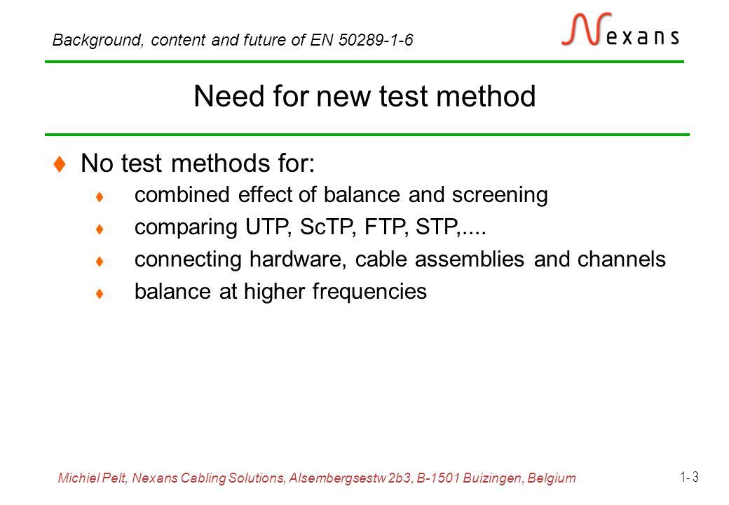 Michiel Pelt, Nexans Cabling Solutions, Alsembergsestw 2b3, B-1501 Buizingen, Belgium Background, content and future of EN 50289-1-6 1- 14 Screening attenuation a s