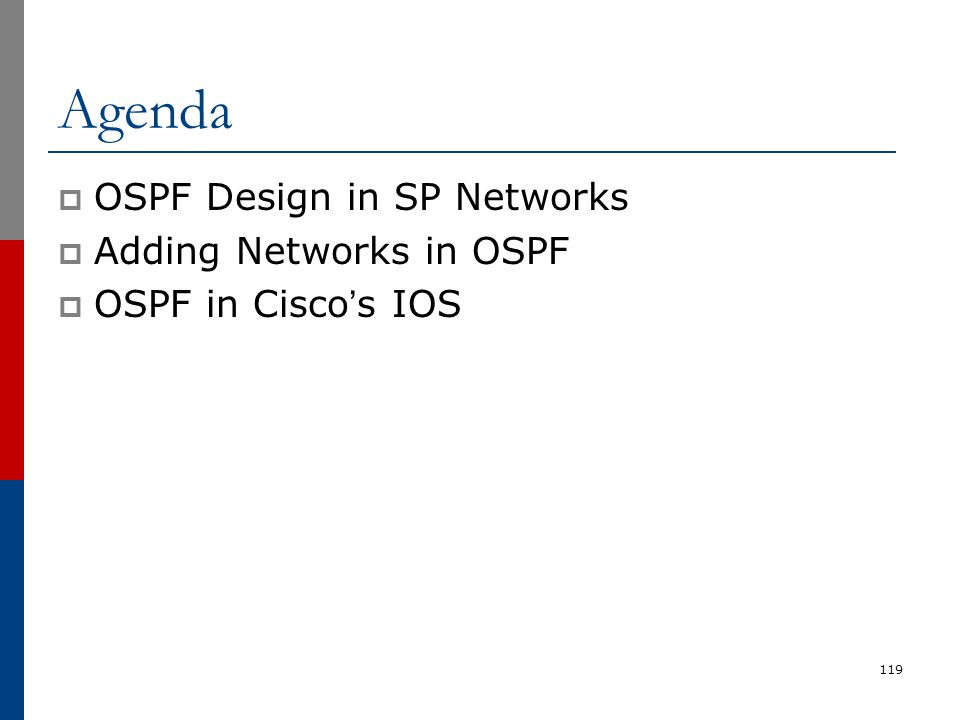 Agenda  OSPF Design in SP Networks  Adding Networks in OSPF  OSPF in Cisco's IOS 119